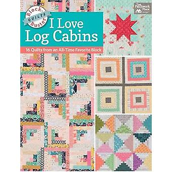 Block-Buster Quilts - I Love Log Cabins - 16 Quilts from an All-Time F