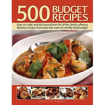 500 Budget Recipes - Easy-To-Cook and Delicious Dishes for All the Fam