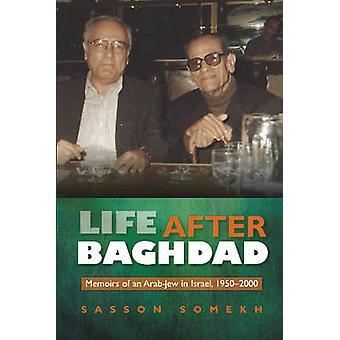 Liv efter Baghdad - erindringer af en arabiske-jøde i Israel - 1950-2000 af S