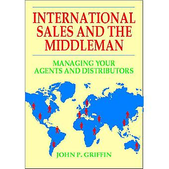 International Sales and the Middleman - Managing Your Agents and Distr