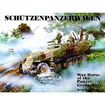 Schutzenpanzerwagen War Horse of the PanzerGrenadiers by Horst Scheibert