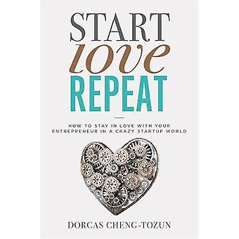 Start - Love - Repeat - How to Stay in Love with Your Entrepreneur in