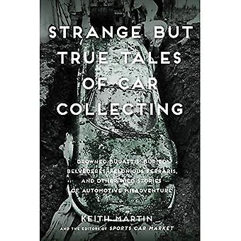 Strange But True Tales of Car Collecting: Drowned Bugattis, Buried Belvederes,� Felonious Ferraris and Other Wild Stories of Automotive Misadventure