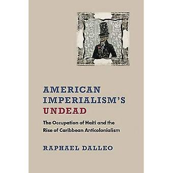 US-Imperialismus der Untoten: die Besetzung von Haiti und der Aufstieg der Karibik Grossbritannien (New World Studies)