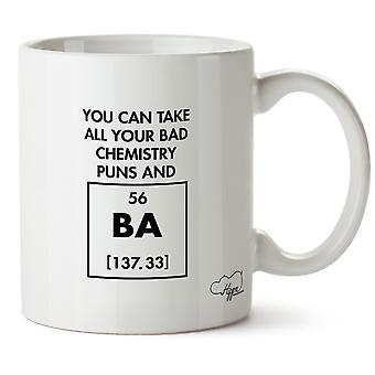 Hippowarehouse You Can Take All Your Bad Chemistry Puns And 56 Ba 10oz Mug Cup