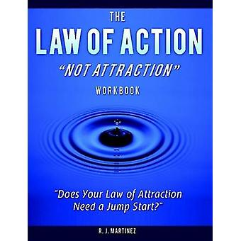 The Law of Action Not Attraction by Martinez & R J
