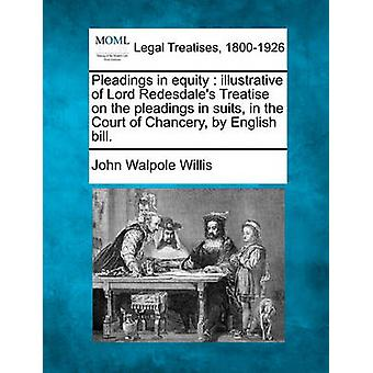 Pleadings in equity  illustrative of Lord Redesdales Treatise on the pleadings in suits in the Court of Chancery by English bill. by Willis & John Walpole