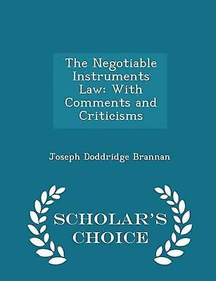 The Negotiable Instruments Law With Comments and Criticisms  Scholars Choice Edition by Brannan & Joseph Doddridge