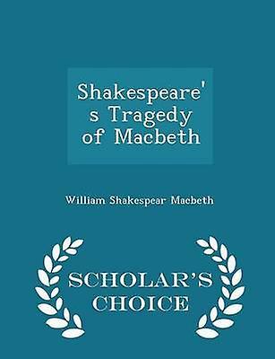 Shakespeares Tragedy of Macbeth  Scholars Choice Edition by Macbeth & William Shakespear