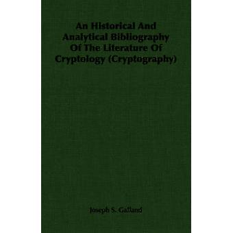 An Historical And Analytical Bibliography Of The Literature Of Cryptology Cryptography by Galland & Joseph S.
