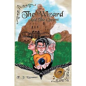 The Wizard and the Quient by Lemmer & T. J.