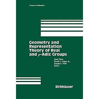 Geometry and Representation Theory of Real and padic groups by Tirao & Juan