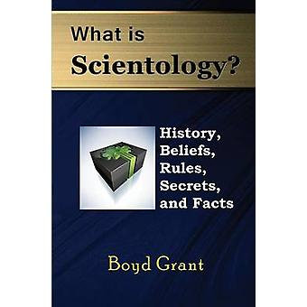 What Is Scientology History Beliefs Rules Secrets and Facts by Grant & Boyd
