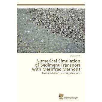 Numerieke simulatie van het sedimenttransport met Meshfree methoden door Vetsch David