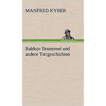 Balduin Brummsel Und Andere Tiergeschichten af Kyber & Manfred