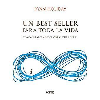 Un Best Seller Para Toda La Vida: C mo Crear Y Vender Obras Duraderas