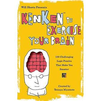 Will Shortz Presents Kenken to Exercise Your Brain - 100 Challenging L
