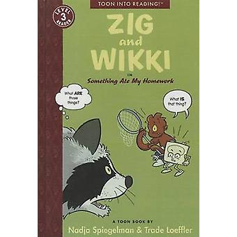 Zig and Wikki in Something Ate My Homework - Toon Books Level 3 by Nad