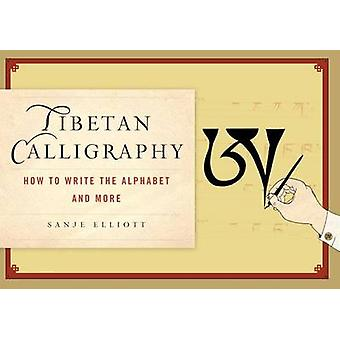 How to Write Tibetan Calligraphy - The Alphabet and Beyond by Sanje El