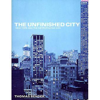 De onvoltooide stad-New York en het Metropolitan idea van Thomas ben