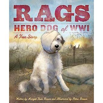 Rags - Hero Dog of WWI - A True Story by Margot Theis Raven - Petra Bro
