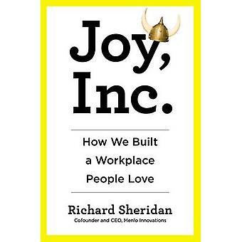 Joy - Inc. - How We Built a Workplace People Love by Richard Sheridan