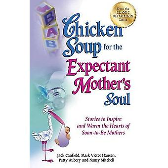 Chicken Soup for the Expectant Mother's Soul - Stories to Inspire and