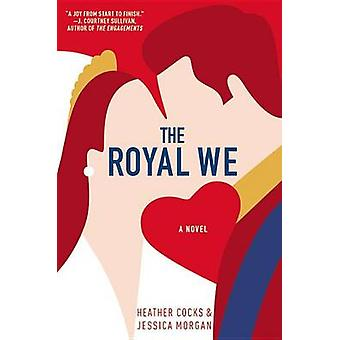The Royal We by Jessica Morgan - Heather Cocks - 9781455557103 Book