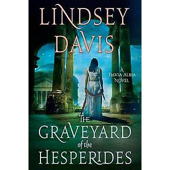 The Graveyard of the Hesperides - A Flavia Albia Novel by Lindsey Davi