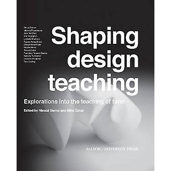 Shaping Design Teaching - Explorations into the Teaching Form by Nicol
