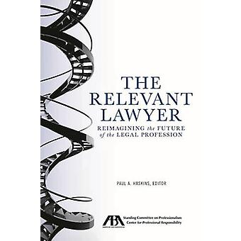 The Relevant Lawyer  Reimagining the Future of the Legal Profession by Edited by Paul A Haskins