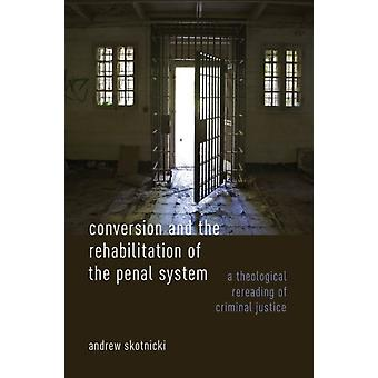 Conversion and the Rehabilitation of the Penal System by Andrew Skotnicki