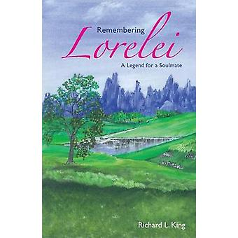 Remembering Lorelei  A Legend for a Soulmate by King & Richard L