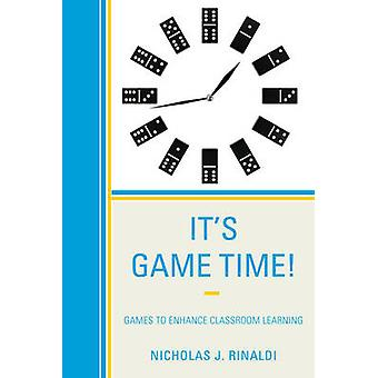 Its Game Time Games to Enhance Classroom Learning by Rinaldi & Nicholas J.