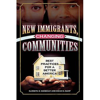 New Immigrants Changing Communities Best Practices for a Better America by Gozdziak & Elzbieta M.