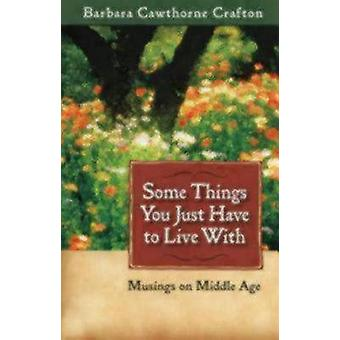Some Things You Just Have to Live With Musings on Middle Age by Crafton & Barbara Cawthorne