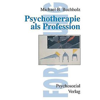 Psychotherapie als Profession by Buchholz & Michael B.