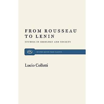 From Rousseau to Lenin Studies in Ideology and Society by Colletti & Lucio