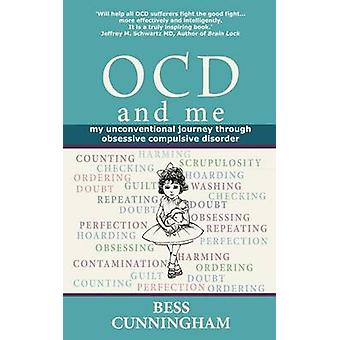 Ocd and Me My Unconventional Journey Through Obsessive Compulsive Disorder by Cunningham & Bess