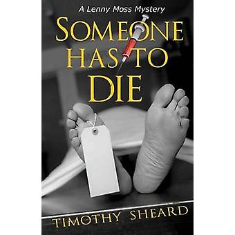 Someone Has To Die A Lenny Moss Mystery by Sheard & Timothy