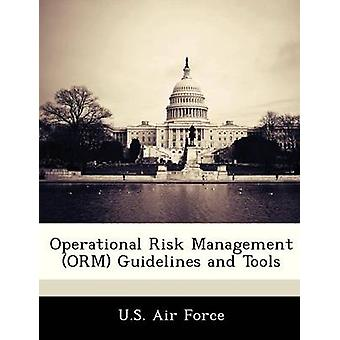 Operational Risk Management ORM Guidelines and Tools by U.S. Air Force