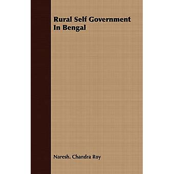 Rural Self Government In Bengal by Chandra Roy & Naresh.