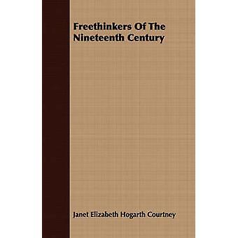 Freethinkers Of The Nineteenth Century by Courtney & Janet Elizabeth Hogarth