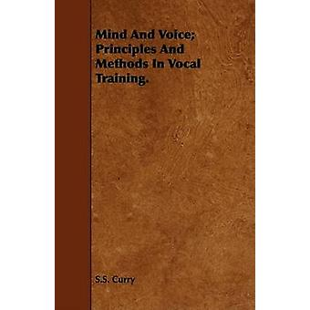 Mind And Voice Principles And Methods In Vocal Training. by Curry & S.S.