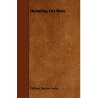 Debating For Boys by Foster & William Horton