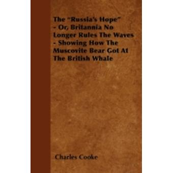 The Russias Hope  Or Britannia No Longer Rules The Waves  Showing How The Muscovite Bear Got At The British Whale by Cooke & Charles