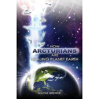 How Arcturians Are Healing Planet Earth by Brewer & Wayne
