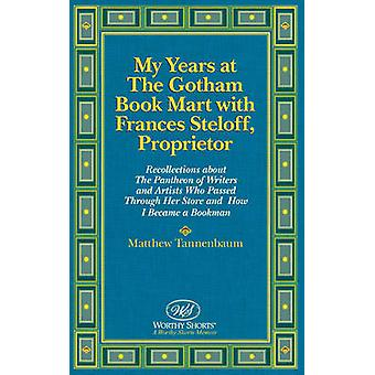 My Years at The Gotham Book Mart with Frances Steloff Proprietor Recollections about The Pantheon of Writers and Artists Who Passed Through Her Store and How I Became a Bookman by Tannenbaum & Matthew
