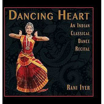 Dancing Heart An Indian Classical Dance Recital by Iyer & Rani