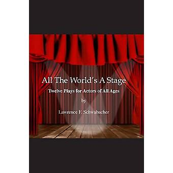 All The Worlds A Stage by Schwabacher & Lawrence F.